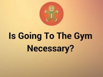 Is Going To The Gym Necessary