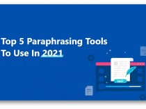 Top 5 Paraphrasing Tools to Use in 2021