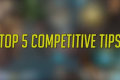 Overwatch - Top 5 Competitive Tips (For Ranked Play)